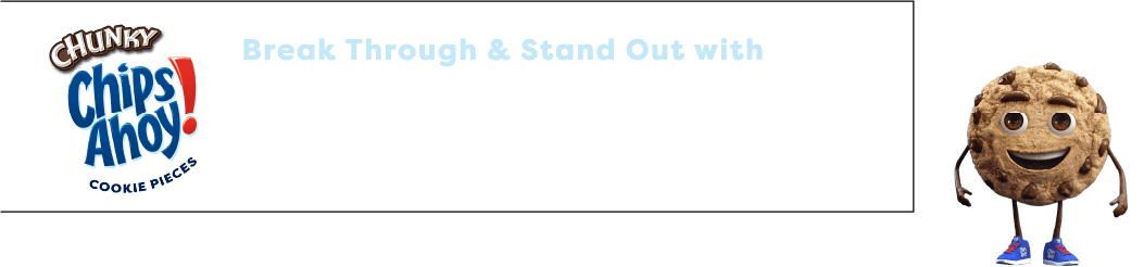Break Through & Stand Out with NEW Chunky CHIPS AHOY! Cookies Pieces